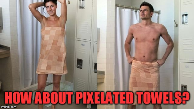 HOW ABOUT PIXELATED TOWELS? | made w/ Imgflip meme maker
