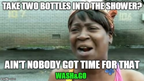 Aint Nobody Got Time For That Meme | TAKE TWO BOTTLES INTO THE SHOWER? AIN'T NOBODY GOT TIME FOR THAT WASH&GO | image tagged in memes,aint nobody got time for that | made w/ Imgflip meme maker