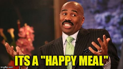 Steve Harvey Meme | ITS A ''HAPPY MEAL'' | image tagged in memes,steve harvey | made w/ Imgflip meme maker