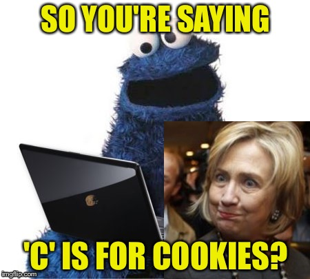 SO YOU'RE SAYING 'C' IS FOR COOKIES? | made w/ Imgflip meme maker