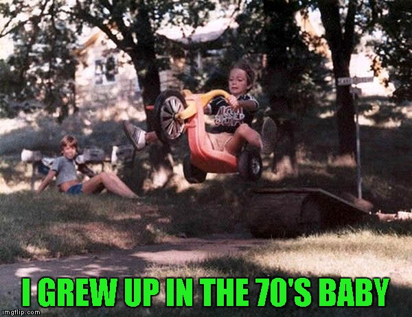 I GREW UP IN THE 70'S BABY | made w/ Imgflip meme maker