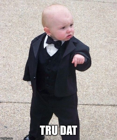 Child in suit | TRU DAT | image tagged in child in suit | made w/ Imgflip meme maker