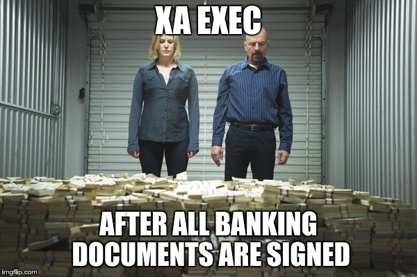 Breaking bad money | XA EXEC AFTER ALL BANKING DOCUMENTS ARE SIGNED | image tagged in breaking bad money | made w/ Imgflip meme maker