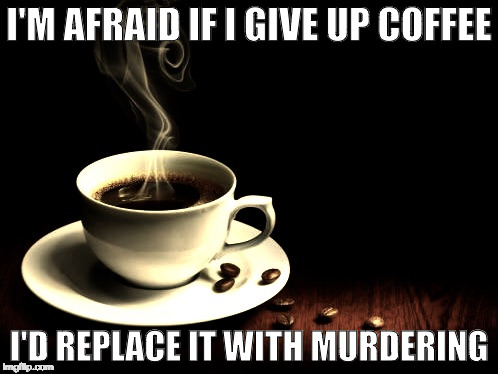 1cb4fz i drink coffee for your protection imgflip