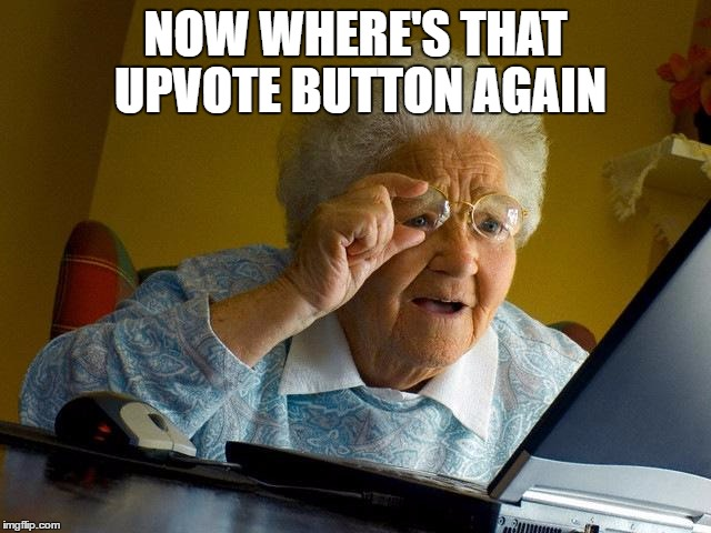 Grandma Finds The Internet Meme | NOW WHERE'S THAT UPVOTE BUTTON AGAIN | image tagged in memes,grandma finds the internet | made w/ Imgflip meme maker