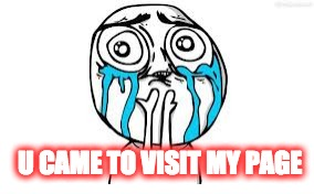 Crying Because Of Cute | U CAME TO VISIT MY PAGE | image tagged in memes,crying because of cute | made w/ Imgflip meme maker