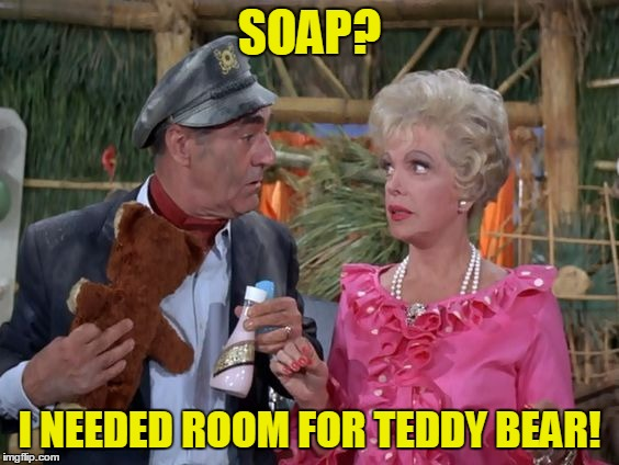 SOAP? I NEEDED ROOM FOR TEDDY BEAR! | made w/ Imgflip meme maker