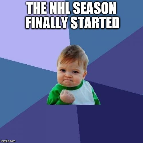 Success Kid Meme | THE NHL SEASON FINALLY STARTED | image tagged in memes,success kid | made w/ Imgflip meme maker