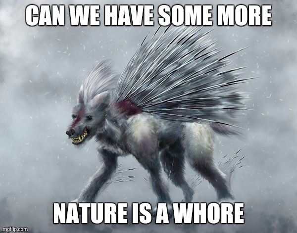 CAN WE HAVE SOME MORE NATURE IS A W**RE | made w/ Imgflip meme maker