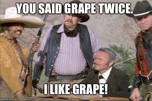 YOU SAID GRAPE TWICE. I LIKE GRAPE! | made w/ Imgflip meme maker