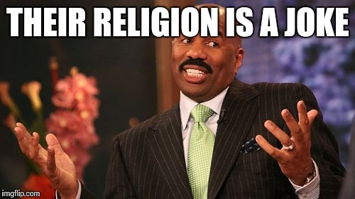 Steve Harvey Meme | THEIR RELIGION IS A JOKE | image tagged in memes,steve harvey | made w/ Imgflip meme maker