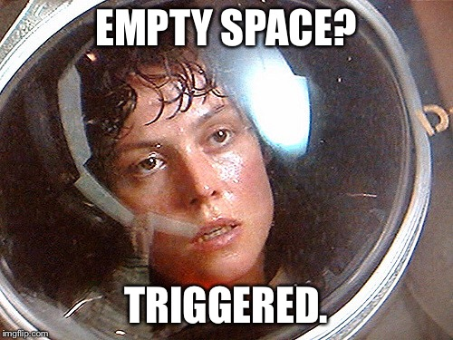 EMPTY SPACE? TRIGGERED. | made w/ Imgflip meme maker