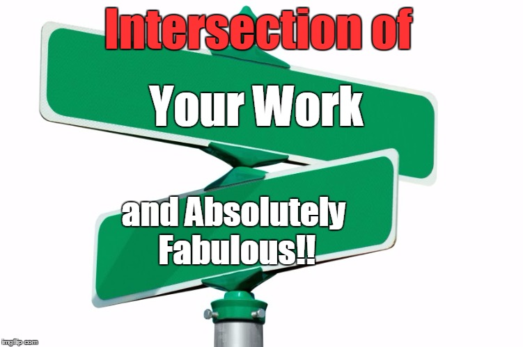 Blank Street Signs | Intersection of Your Work and Absolutely Fabulous!! | image tagged in blank street signs | made w/ Imgflip meme maker