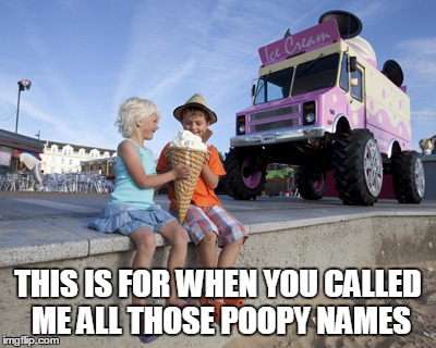 THIS IS FOR WHEN YOU CALLED ME ALL THOSE POOPY NAMES | made w/ Imgflip meme maker