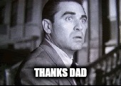 THANKS DAD | made w/ Imgflip meme maker