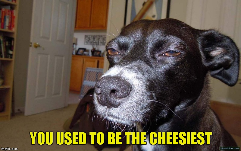 YOU USED TO BE THE CHEESIEST | made w/ Imgflip meme maker