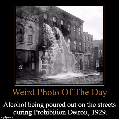 The USA Thought We Could Live Without Alcohol, And Then They Changed Their Minds About It | Weird Photo Of The Day | Alcohol being poured out on the streets during Prohibition Detroit, 1929. | image tagged in funny,demotivationals,weird,photo of the day,prohibition,detroit | made w/ Imgflip demotivational maker
