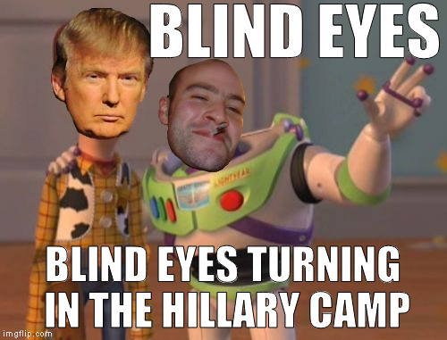 X, X Everywhere Meme | BLIND EYES BLIND EYES TURNING IN THE HILLARY CAMP | image tagged in memes,x,x everywhere,x x everywhere | made w/ Imgflip meme maker