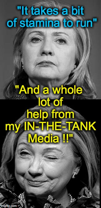 "This could very well be the most corrupt person EVER to run for President | ""It takes a bit of stamina to run"" ""And a whole lot of help from my IN-THE-TANK Media !!"" 