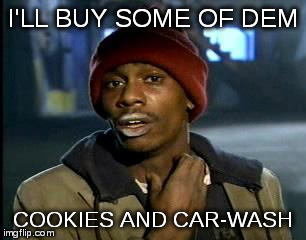 Y'all Got Any More Of That Meme | I'LL BUY SOME OF DEM COOKIES AND CAR-WASH | image tagged in memes,yall got any more of | made w/ Imgflip meme maker