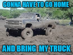 GONNA HAVE TO GO HOME AND BRING  MY TRUCK | made w/ Imgflip meme maker