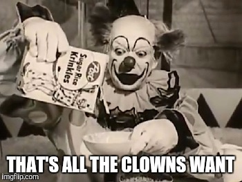 THAT'S ALL THE CLOWNS WANT | made w/ Imgflip meme maker