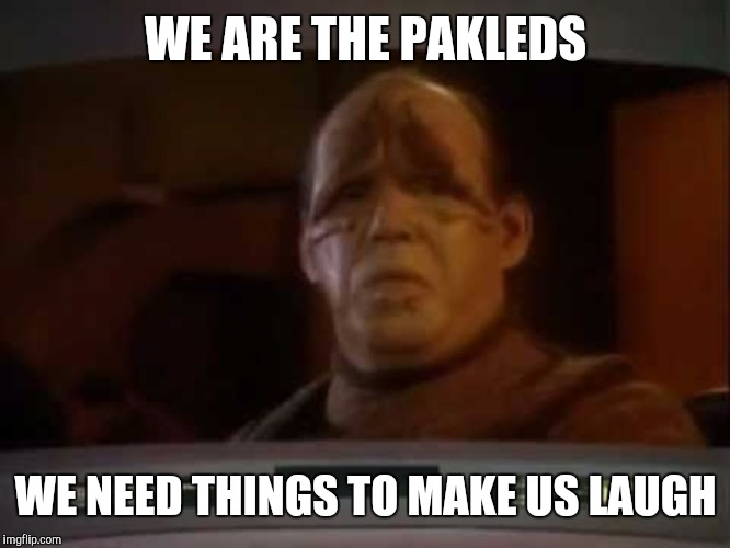 WE ARE THE PAKLEDS WE NEED THINGS TO MAKE US LAUGH | made w/ Imgflip meme maker