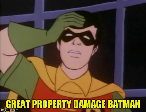 GREAT PROPERTY DAMAGE BATMAN | made w/ Imgflip meme maker