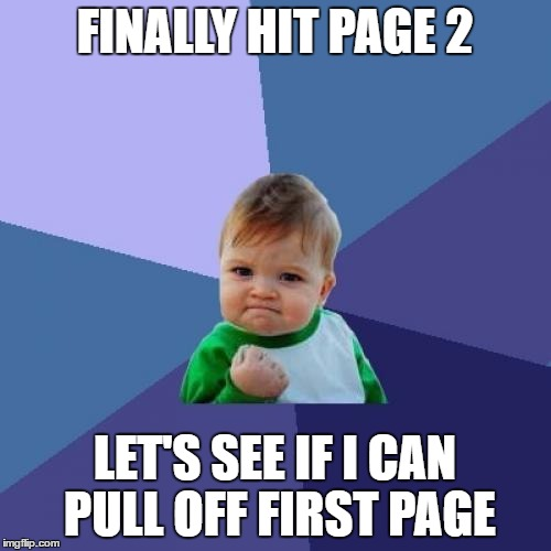 Success Kid Meme | FINALLY HIT PAGE 2 LET'S SEE IF I CAN PULL OFF FIRST PAGE | image tagged in memes,success kid | made w/ Imgflip meme maker