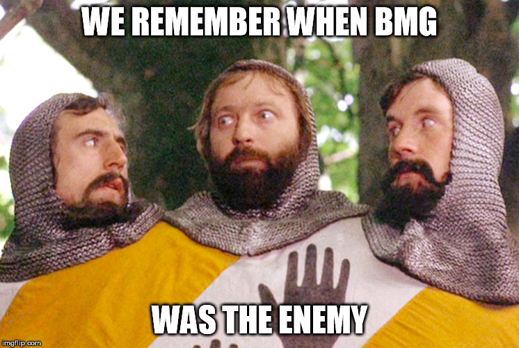 WE REMEMBER WHEN BMG WAS THE ENEMY | image tagged in 3headedknight | made w/ Imgflip meme maker