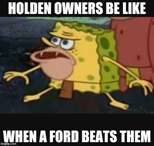 Caveman spongebob  |  HOLDEN OWNERS BE LIKE; WHEN A FORD BEATS THEM | image tagged in caveman spongebob | made w/ Imgflip meme maker
