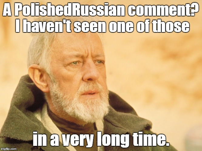 A PolishedRussian comment? I haven't seen one of those in a very long time. | made w/ Imgflip meme maker