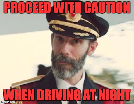 PROCEED WITH CAUTION WHEN DRIVING AT NIGHT | made w/ Imgflip meme maker