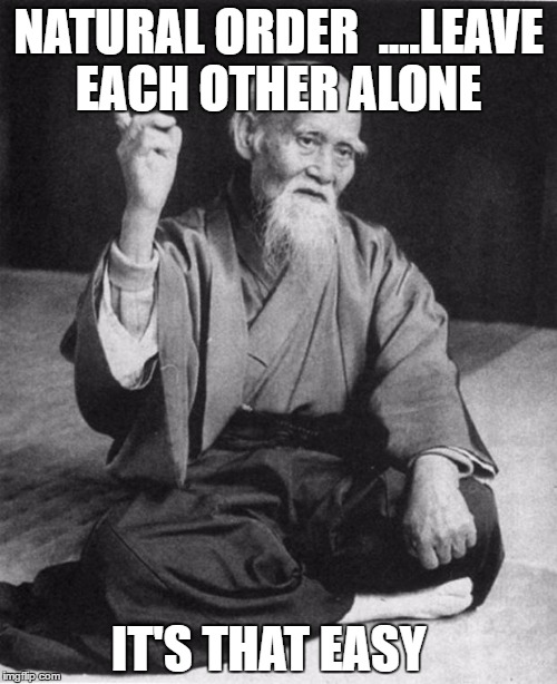 Wise Master | NATURAL ORDER  ....LEAVE EACH OTHER ALONE IT'S THAT EASY | image tagged in wise master | made w/ Imgflip meme maker