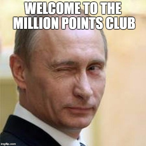 Putin Wink | WELCOME TO THE MILLION POINTS CLUB | image tagged in putin wink | made w/ Imgflip meme maker