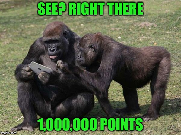 SEE? RIGHT THERE 1,000,OOO POINTS | made w/ Imgflip meme maker