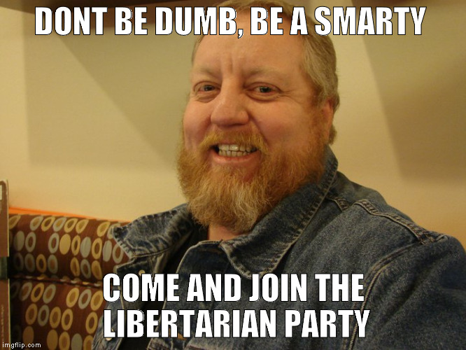 jay man | DONT BE DUMB, BE A SMARTY COME AND JOIN THE LIBERTARIAN PARTY | image tagged in jay man | made w/ Imgflip meme maker