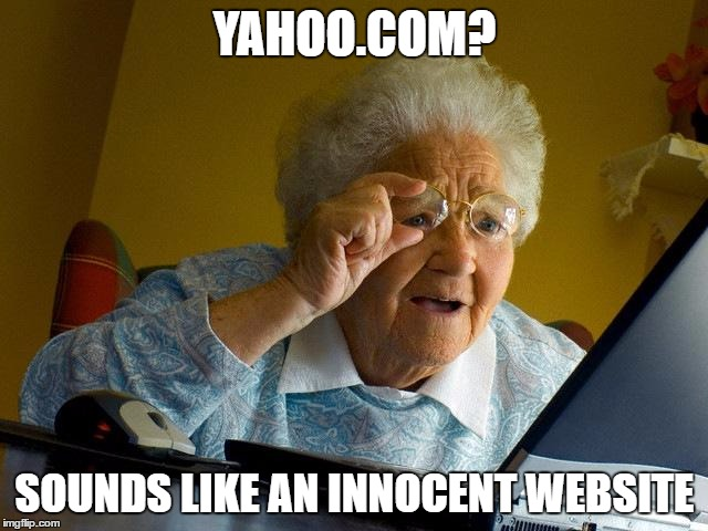 Grandma Finds The Internet Meme | YAHOO.COM? SOUNDS LIKE AN INNOCENT WEBSITE | image tagged in memes,grandma finds the internet | made w/ Imgflip meme maker