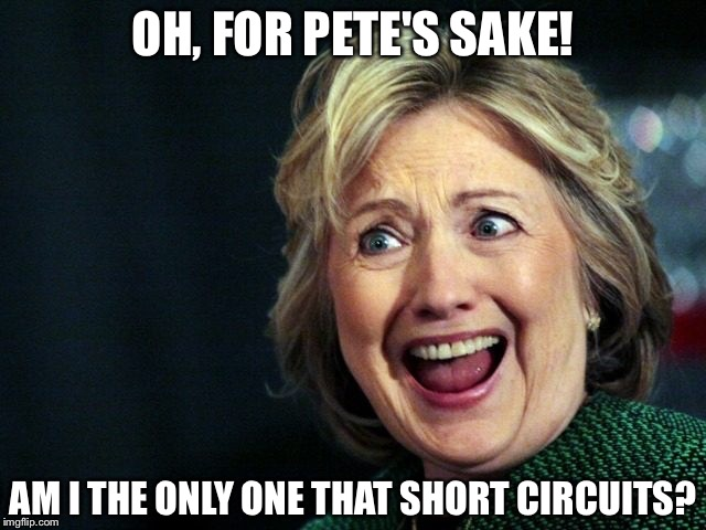 OH, FOR PETE'S SAKE! AM I THE ONLY ONE THAT SHORT CIRCUITS? | made w/ Imgflip meme maker