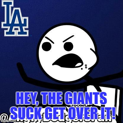 HEY, THE GIANTS SUCK GET OVER IT! | made w/ Imgflip meme maker