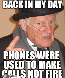 Back In My Day Meme | BACK IN MY DAY PHONES WERE USED TO MAKE CALLS NOT FIRE | image tagged in memes,back in my day | made w/ Imgflip meme maker