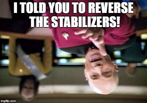 Picard Wtf Meme | I TOLD YOU TO REVERSE THE STABILIZERS! | image tagged in memes,picard wtf | made w/ Imgflip meme maker
