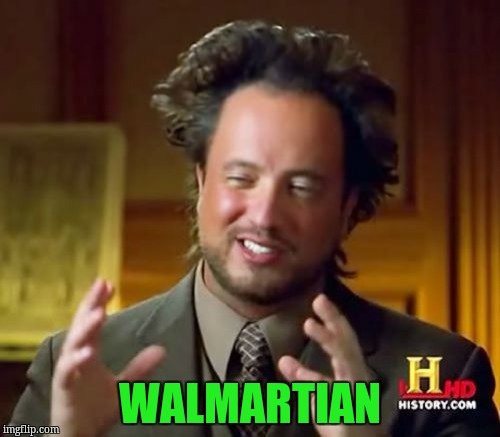 Ancient Aliens Meme | WALMARTIAN | image tagged in memes,ancient aliens | made w/ Imgflip meme maker