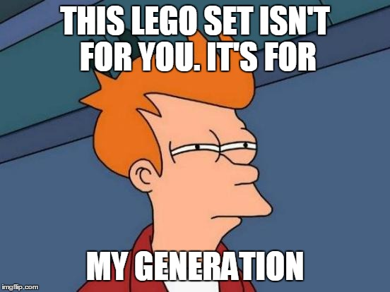 Futurama Fry Meme | THIS LEGO SET ISN'T FOR YOU. IT'S FOR MY GENERATION | image tagged in memes,futurama fry | made w/ Imgflip meme maker