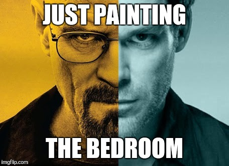 JUST PAINTING THE BEDROOM | made w/ Imgflip meme maker