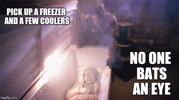 PICK UP A FREEZER AND A FEW COOLERS NO ONE BATS AN EYE | made w/ Imgflip meme maker