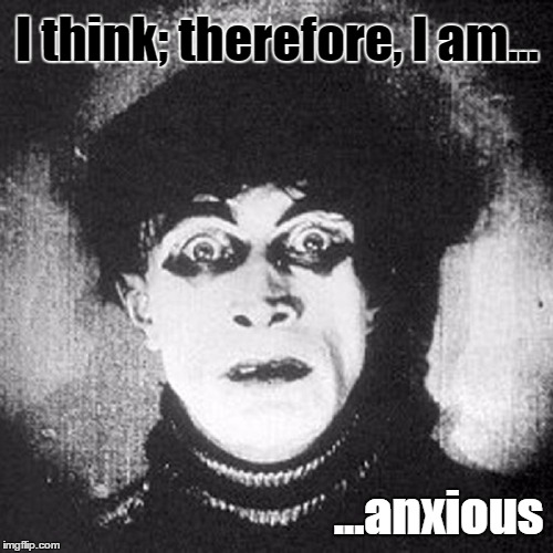 Anxiety Are Us #5824x |  I think; therefore, I am... ...anxious | image tagged in descartes,vince vance,anxiety,depression sadness hurt pain anxiety,life makes me anxious | made w/ Imgflip meme maker