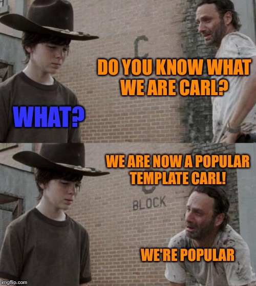 I just noticed we have New popular templates on the flip!  | DO YOU KNOW WHAT WE ARE CARL? WHAT? WE ARE NOW A POPULAR TEMPLATE CARL! WE'RE POPULAR | image tagged in memes,rick and carl | made w/ Imgflip meme maker