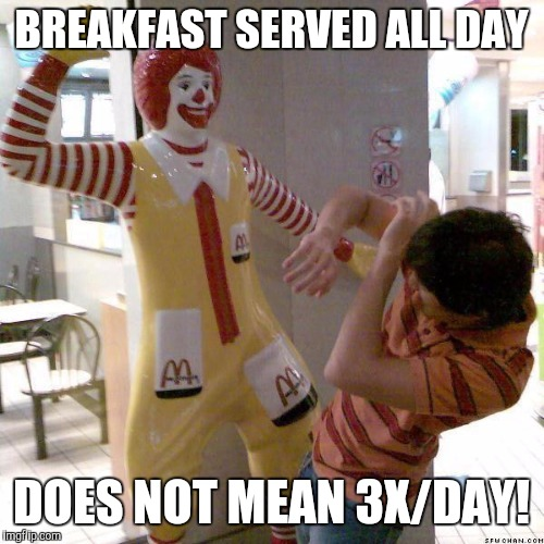 Try the salad | BREAKFAST SERVED ALL DAY DOES NOT MEAN 3X/DAY! | image tagged in mcdonald slap | made w/ Imgflip meme maker