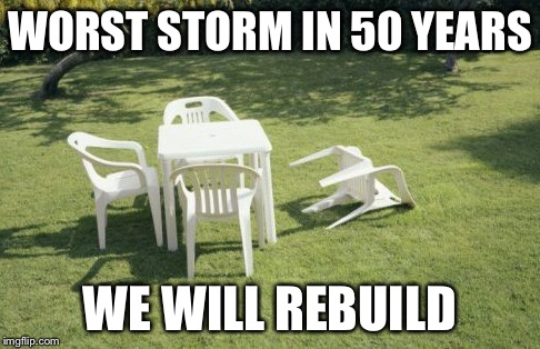 We Will Rebuild |  WORST STORM IN 50 YEARS; WE WILL REBUILD | image tagged in memes,we will rebuild | made w/ Imgflip meme maker